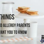 7 Things Food Allergy Parents Want You to Know