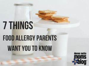 7 Things Food Allergy Parents Want You to Know | Denver Metro Moms Blog