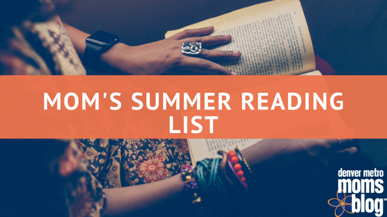 Mom's Summer Reading List 2017 | Denver Metro Moms Blog