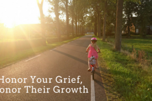Honor Your Grief Honor Their Growth