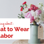 Thinking About:  What to Wear in Labor