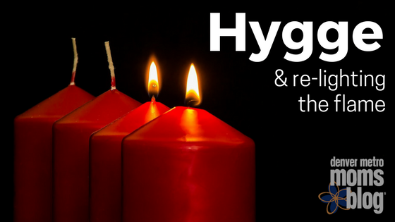 hygge & re-lighting the flame
