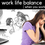 Work Life Balance [when you work from home]