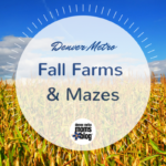 2017 Guide to Farms & Mazes in Denver