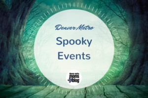 2017 Spooky Events | Denver Metro Moms Blog