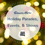 Guide to Denver Holiday Parades, Events, & Shows