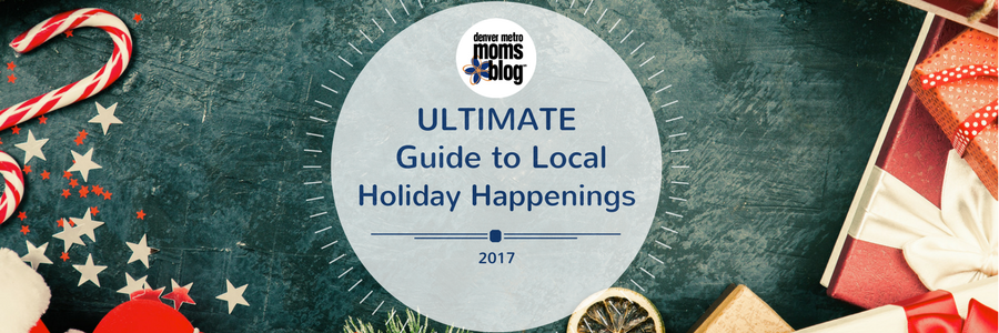 Ultimate Guide Holidays 2017 | Denver Metro Moms Blog