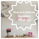 How To Celebrate Kids With December Birthdays