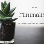 How Minimalism is Changing my Motherhood