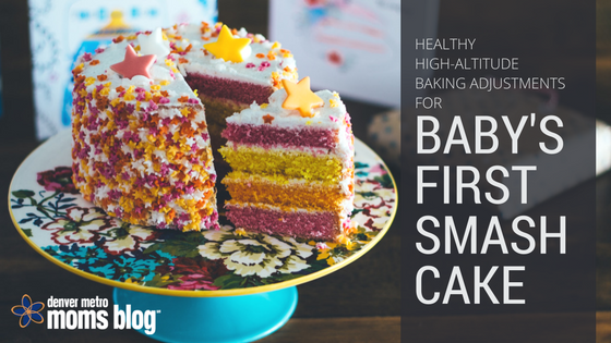 Healthy HighAltitude Baking Adjustments for Babys First Smash Cake