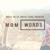 Soul-Sucking Mom Words
