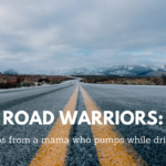 Road Warriors: 8 tips from a mama who pumps while driving