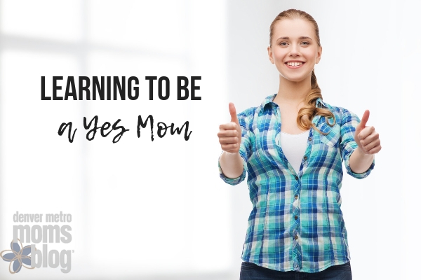 Positive Parenting : Learning to Be a Yes Mom