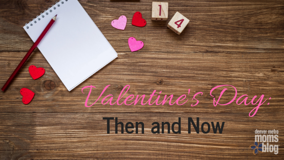 Valentine's Day: Then and Now | Denver Metro Moms Blog