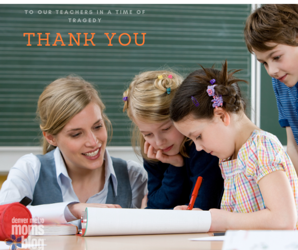 A Thank You Note to Teachers in a Time of Tragedy | Denver Metro Moms Blog